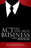 Act Like You Mean Business, by Rob Biesenbach